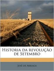 Historia da revolu o de Setembro Volume 1 - Jos de Arriaga