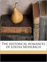 The historical romances of Louisa Muhlbach Volume 17