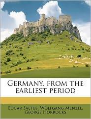 Germany, From The Earliest Period - Wolfgang Menzel, Edgar Saltus, George Horrocks