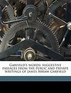 Garfield's Words: Suggestive Passages from the Public and Private Writings of James Abram Garfield