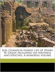 Joel Chandler Harris' Life Of Henry W. Grady Including His Writings And Speeches. A Memorial Volume - Joel Chandler Harris