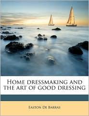 Home dressmaking and the art of good dressing - Easton De Barras
