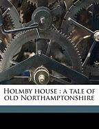 Holmby House: A Tale of Old Northamptonshire
