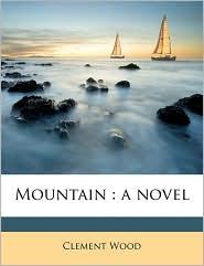 Mountain: a novel - Clement wood