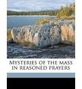 Mysteries of the Mass in Reasoned Prayers - William Roche