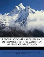 Reports of Cases Argued and Determined in the Court of Appeals of Maryland