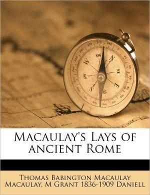 Macaulay's Lays of ancient Rome - Thomas Babington Macaulay Macaulay, M Grant 1836-1909 Daniell