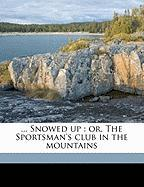 Snowed Up: Or, the Sportsman's Club in the Mountains