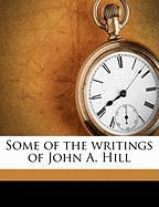 Some of the Writings of John A. Hill
