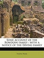 Some Account of the Bowdoin Family: With a Notice of the Erving Family