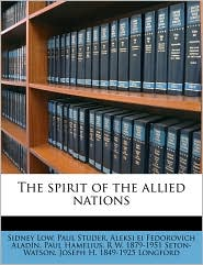 The spirit of the allied nations - Sidney Low, Paul Hamelius, R W. 1879-1951 Seton-Watson