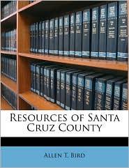 Resources Of Santa Cruz County - Allen T. Bird