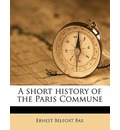 A Short History of the Paris Commune - Ernest Belfort Bax