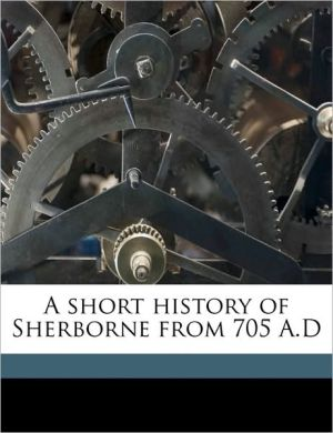 A short history of Sherborne from 705 A.D