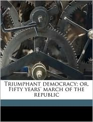 Triumphant democracy; or, Fifty years' march of the republic - Andrew Carnegie