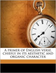 A primer of English verse, chiefly in its aesthetic and organic character - Hiram Corson