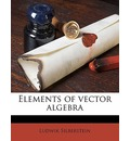 Elements of Vector Algebra - Ludwik Silberstein