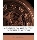 A Treatise on the Theory of Bessel Functions - George Neville Watson