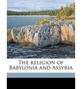 The Religion of Babylonia and Assyria - Jr.  Morris Jastrow