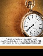 Public Health Chemistry and Bacteriology: A Handbook for D.P.H. [Diploma in Public Health] Students
