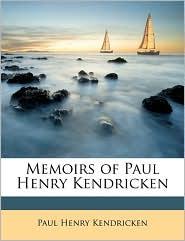 Memoirs of Paul Henry Kendricken - Paul Henry Kendricken