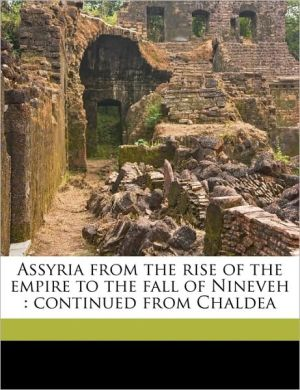 Assyria from the rise of the empire to the fall of Nineveh: continued from Chaldea - Z na de A. 1835-1924 Ragozin