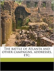 The battle of Atlanta and other campaigns, addresses, etc. - Grenville Mellen Dodge