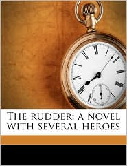 The rudder; a novel with several heroes