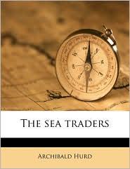 The sea traders - Archibald Hurd