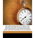 The First American Civil War, First Period 1775-1778, with Chapters on the Continental or Revolutionary Army and on the Forces of the Crown Volume 2 - Henry Belcher