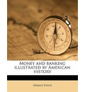 Money and Banking Illustrated by American History - Horace White