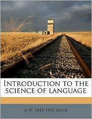 Introduction to the science of language - A H. 1845-1933 Sayce