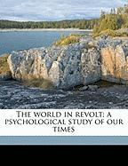 The World in Revolt; A Psychological Study of Our Times