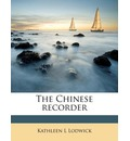 The Chinese Recorder Volume 5 - Kathleen L Lodwick
