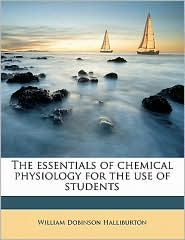 The essentials of chemical physiology for the use of students - William Dobinson Halliburton