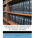 Catalogue of the Manuscripts in the Spanish Language in the British Museum Volume 1 - Pascual De Gayangos