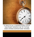A Practical Commentary Upon the First Epistle of St. Peter, and Other Expository Works Volume 1 - Dr Robert Leighton