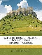 """Reply to Hon. Charles G. Loring, Upon """"Reconstruction."""""""