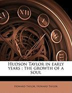 Hudson Taylor in Early Years: The Growth of a Soul