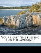 """Your Light """"The Evening and the Morning,"""""""