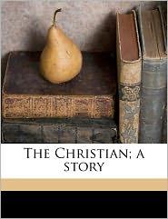 The Christian; A Story - Hall Caine