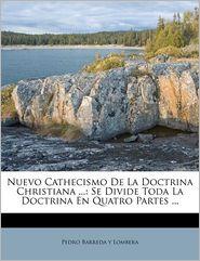 Nuevo Cathecismo De La Doctrina Christiana.: Se Divide Toda La Doctrina En Quatro Partes.