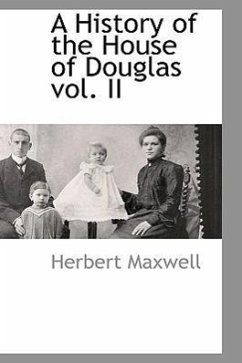 A History of the House of Douglas Vol. II - Maxwell, Herbert