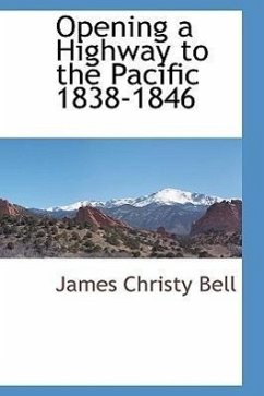 Opening a Highway to the Pacific 1838-1846 - Bell, James Christy