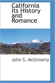 California Its History And Romance - John S. Mcgroarty