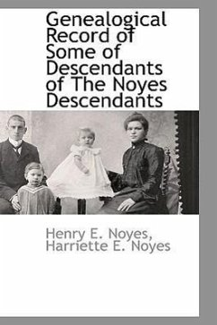 Genealogical Record of Some of Descendants of the Noyes Descendants - Noyes, Henry E.