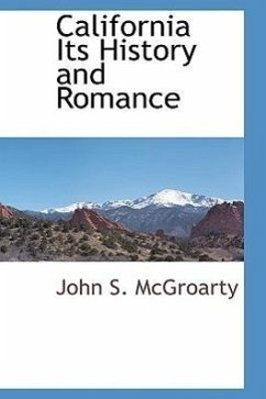 California Its History and Romance - McGroarty, John S.