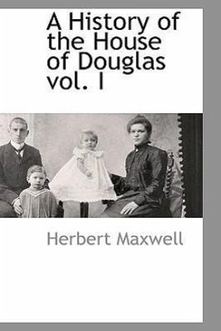 A History of the House of Douglas Vol. I - Maxwell, Herbert