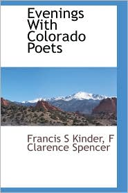 Evenings With Colorado Poets - Francis S Kinder