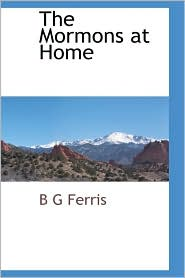 The Mormons At Home - B G Ferris